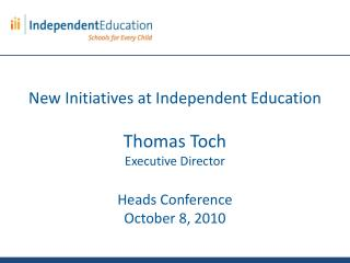 New Initiatives at Independent Education Thomas Toch Executive Director Heads Conference