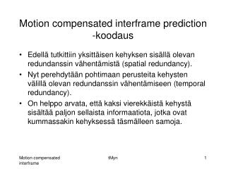 Motion compensated interframe prediction -koodaus