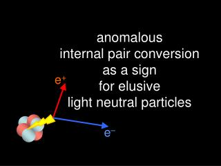 anomalous  internal pair conversion  as a sign  for elusive  light neutral particles