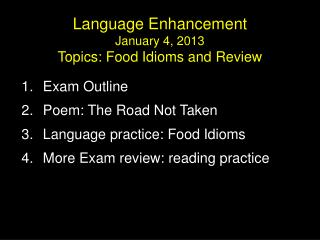 Language Enhancement January 4, 2013 Topics: Food Idioms and Review