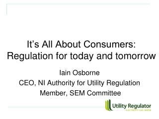 It's All About Consumers: Regulation for today and tomorrow