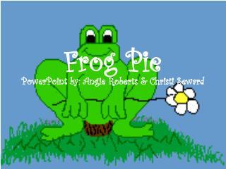 Frog Pie