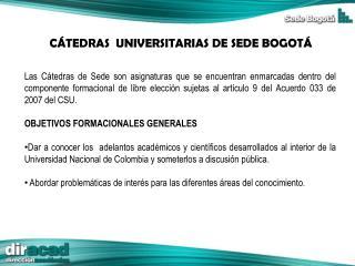 C�TEDRAS  UNIVERSITARIAS DE SEDE BOGOT�