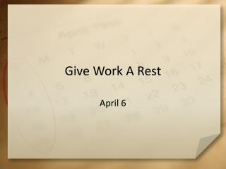 Give Work A Rest
