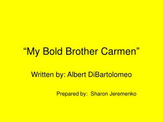 """My Bold Brother Carmen"""