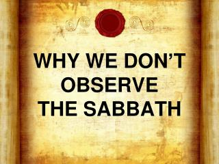 WHY WE DON'T OBSERVE  THE SABBATH