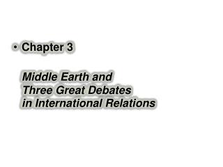 Chapter 3 Middle Earth and  Three Great Debates  in International Relations