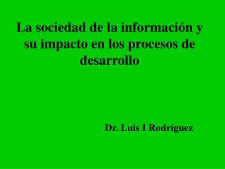 La sociedad de la información y su impacto en los procesos de desarrollo