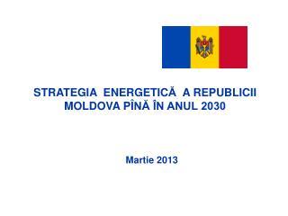 STRATEGIA  ENERGETIC Ă   A REPUBLICII  MOLDOVA  P Î NĂ ÎN ANUL 2030