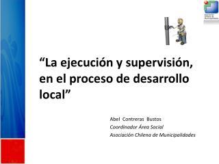 """""""La ejecución y supervisión,  en el proceso de desarrollo local"""""""
