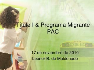 Título I & Programa Migrante  PAC