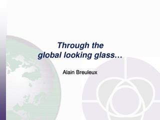 Through the  global looking glass …