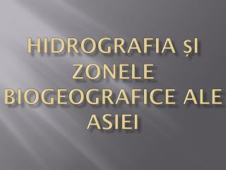 Hidrografia și zonele biogeografice ale asiei