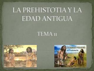 LA PREHISTOTIA Y LA EDAD ANTIGUA TEMA 11