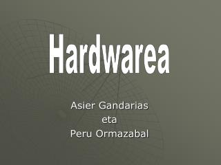 Asier Gandarias  eta Peru Ormazabal