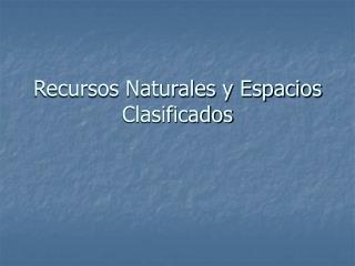 Recursos Naturales y Espacios Clasificados