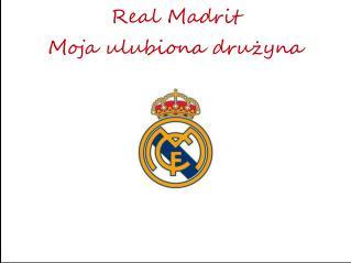Real Madrit Moja ulubiona drużyna