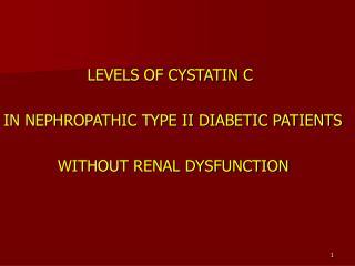 LEVELS OF CYSTATIN C  IN NEPHROPATHIC TYPE II DIABETIC PATIENTS