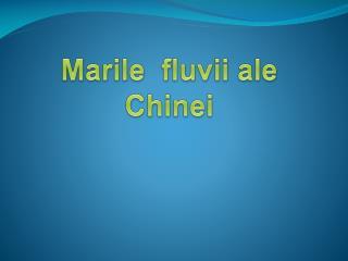 Marile fluvii  ale  Chinei