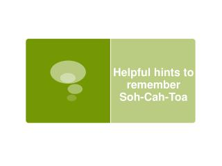 Helpful hints to remember  Soh - Cah - Toa