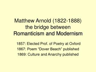 Matthew Arnold (1822-1888) the bridge between  Romanticism and Modernism
