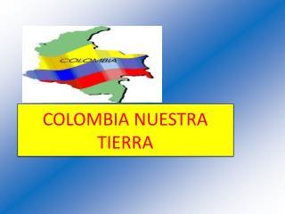 COLOMBIA NUESTRA TIERRA