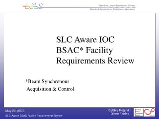 SLC Aware IOC BSAC* Facility Requirements Review