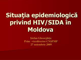 Situaţia epidemiologică privind HIV/SIDA în Moldova