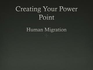Creating Your Power Point