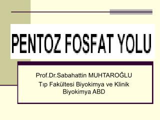 Prof.Dr.Sabahattin MUHTAROĞLU Tıp Fakültesi Biyokimya ve Klinik Biyokimya ABD