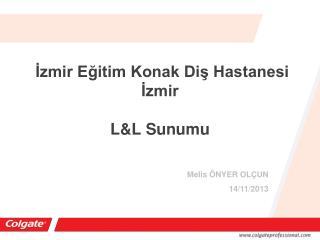 İzmir Eğitim Konak Diş Hastanesi İzmir L&L Sunumu