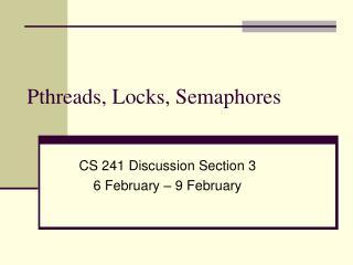 Pthreads, Locks, Semaphores