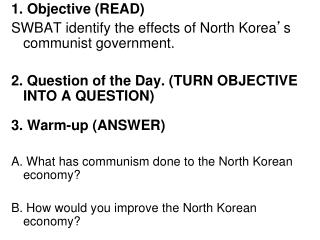 1. Objective (READ)  SWBAT identify the effects of North Korea ' s communist government.