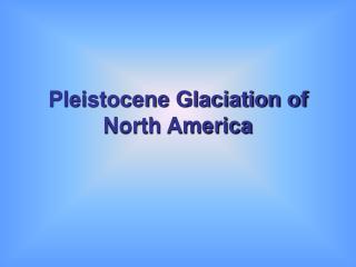 Pleistocene Glaciation of North America