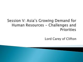 Session V: Asia's Growing Demand for Human Resources - Challenges and Priorities