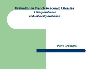 Evaluation in French Academic Libraries Library evaluation  and University evaluation