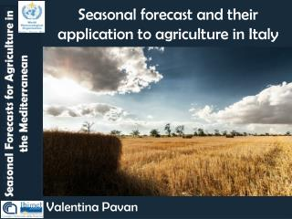 Seasonal forecast and their application to agriculture in Italy