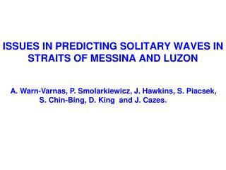 ISSUES IN PREDICTING SOLITARY WAVES IN STRAITS OF MESSINA AND LUZON