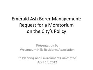 Emerald Ash Borer Management: Request for a Moratorium  on the City's Policy