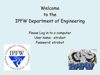 Welcome  to the IPFW Department of Engineering  Please Log in to a computer  User name:  etrobot