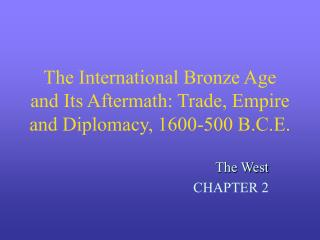 The International Bronze Age and Its Aftermath: Trade, Empire and Diplomacy, 1600-500 B.C.E.