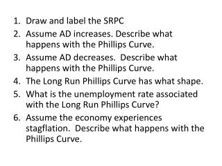 Draw and label the SRPC  Assume AD increases. Describe what happens with the Phillips Curve.