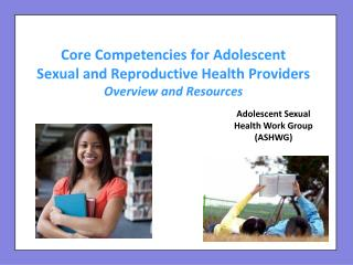 Core Competencies for Adolescent  Sexual and Reproductive Health Providers Overview and Resources