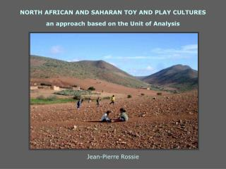 NORTH AFRICAN AND SAHARAN TOY AND PLAY CULTURES an approach based on the Unit of Analysis