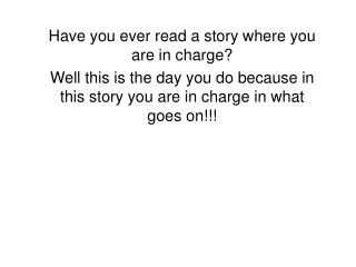Have you ever read a story where you are in charge?