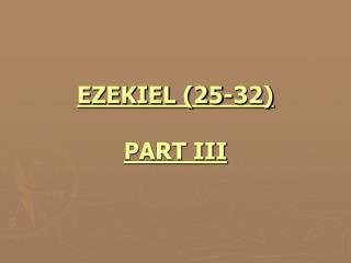 EZEKIEL (25-32) PART III