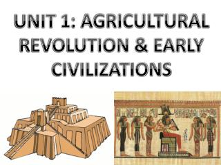 UNIT 1: AGRICULTURAL REVOLUTION & EARLY CIVILIZATIONS