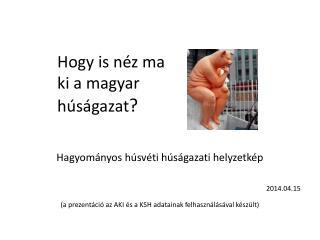 Hagyományos húsvéti húságazati helyzetkép 2014.04.15