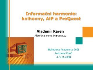 Informační harmonie:  knihovny, AiP a ProQuest