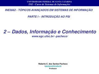 INE5662 - T�PICOS AVAN�ADOS EM SISTEMAS DE INFORMA��O PARTE I � INTRODU��O AO PSI